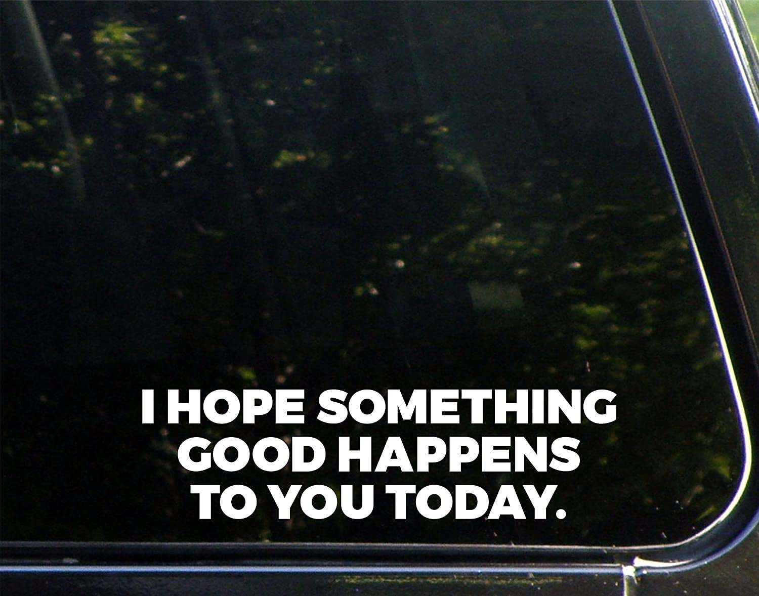 I Hope Something Good Happens to You Today